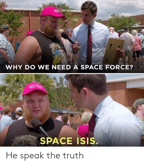 Isis, Space, and Truth: DAILY SHOW  WHY DO WE NEED A SPACE FORCE?  EAT  SPACE ISIS. He speak the truth