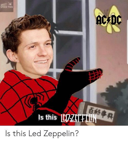 DAILY SPIDER-MAN AC DC Is This LDZEFUN Is This Led Zeppelin