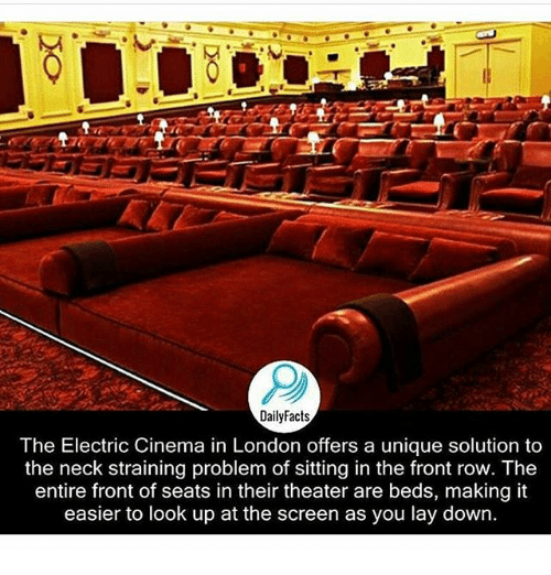 Dailyfacts The Electric Cinema In London Offers A Unique Solution To The Neck Straining Problem Of Sitting In The Front Row The Entire Front Of Seats In Their Theater Are Beds Making