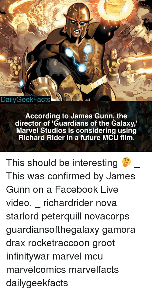 Facebook, Future, and Memes: DailyGeekFacts  According to James Gunn, the  director of 'Guardians of the Galaxy,  Marvel Studios is considering using  Richard Rider in a future MCU film This should be interesting 🤔 _ This was confirmed by James Gunn on a Facebook Live video. _ richardrider nova starlord peterquill novacorps guardiansofthegalaxy gamora drax rocketraccoon groot infinitywar marvel mcu marvelcomics marvelfacts dailygeekfacts