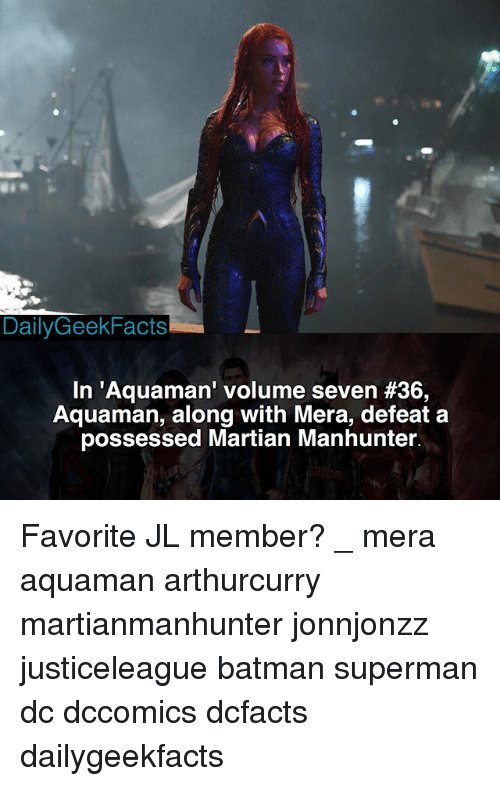 Batman, Memes, and Superman: DailyGeekFacts  In 'Aquaman' volume seven #36  Aquaman, along with Mera, defeat a  possessed Martian Manhunter. Favorite JL member? _ mera aquaman arthurcurry martianmanhunter jonnjonzz justiceleague batman superman dc dccomics dcfacts dailygeekfacts