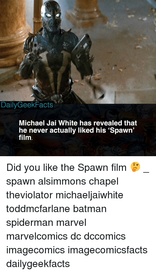 Batman, Memes, and Marvel: DailyGeekFacts  Michael Jai White has revealed that  he never actually liked his 'Spawn' Did you like the Spawn film 🤔 _ spawn alsimmons chapel theviolator michaeljaiwhite toddmcfarlane batman spiderman marvel marvelcomics dc dccomics imagecomics imagecomicsfacts dailygeekfacts
