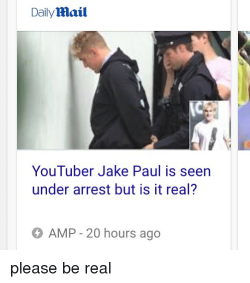 Memes, Jake Paul, and 🤖: DailyMail  YouTuber Jake Paul is seen  under arrest but is it real?  AMP - 20 hours ago please be real