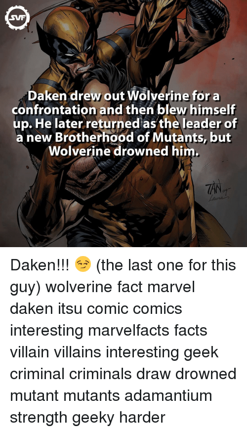 Memes, Wolverine, and Villain: Daken drew out Wolverine for a  confrontation and then blew himself  up. He later returned as the leader of  a new Brotherhood of Mutants, but  Wolverine drowned him. Daken!!! 😏 (the last one for this guy) wolverine fact marvel daken itsu comic comics interesting marvelfacts facts villain villains interesting geek criminal criminals draw drowned mutant mutants adamantium strength geeky harder