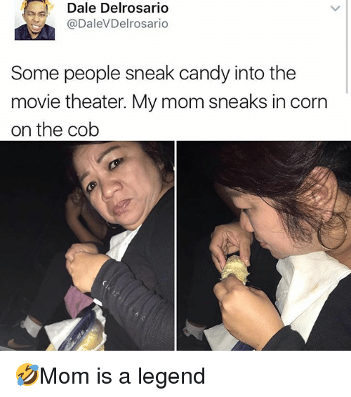 Candy, Memes, and Movie: Dale Delrosarid  @DaleVDelrosario  Some people sneak candy into the  movie theater. My mom sneaks in corn  on the cob 🤣Mom is a legend