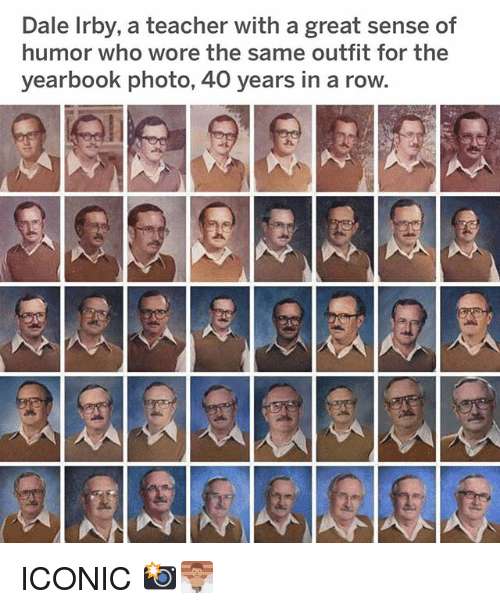 Funny, Teacher, and Iconic: Dale Irby, a teacher with a great sense of  humor who wore the same outfit for the  yearbook photo, 40 years in a row. ICONIC 📸🧖🏽‍♂️