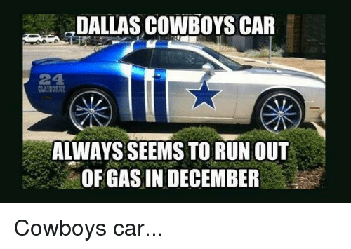 dallas cowboys car always seemstorun out a of gas in december cowboys car dallas cowboys meme. Black Bedroom Furniture Sets. Home Design Ideas