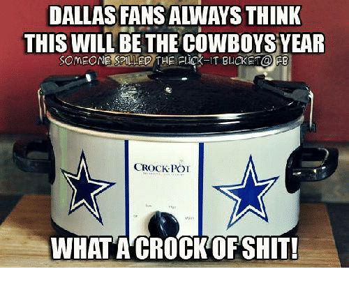 dallas fans always think this will be the cowboys year 7237758 25 best crock of shit memes dallas fan memes, bucket memes, what