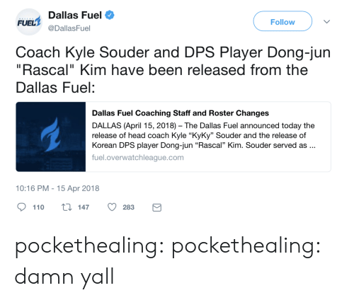 """Andrew Bogut, Head, and Tumblr: Dallas Fuel  @DallasFuel  FUEL  Follow  Coach Kyle Souder and DPS Player Dong-jun  """"Rascal"""" Kim have been released from the  Dallas Fuel:  Dallas Fuel Coaching Staff and Roster Changes  DALLAS (April 15, 2018) The Dallas Fuel announced today the  release of head coach Kyle """"KyKy"""" Souder and the release of  Korean DPS player Dong-jun """"Rascal"""" Kim. Souder served as..  fuel.overwatchleague.com  10:16 PM-15 Apr 2018  110 ti 147 O283 pockethealing:  pockethealing: damn yall"""