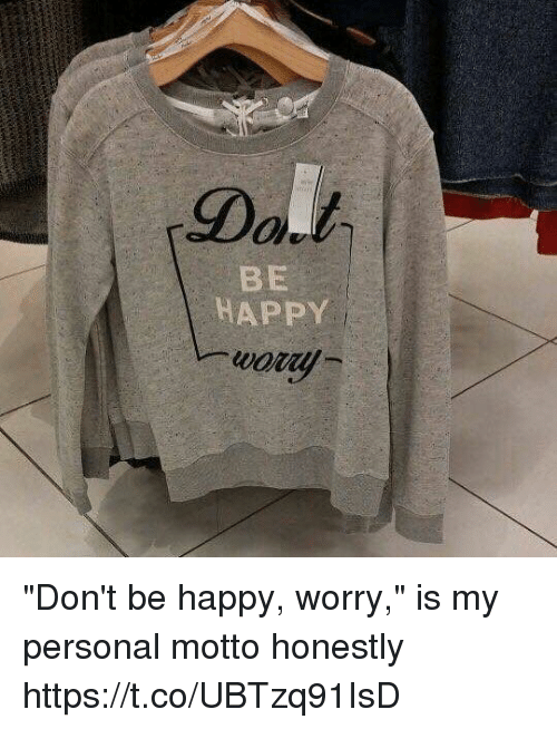 """Happy, Girl Memes, and Be Happy: Dalt.  BE  HAPPY """"Don't be happy, worry,"""" is my personal motto honestly https://t.co/UBTzq91IsD"""