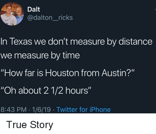 Dalt In Texas We Dont Measure By Distance We Measure By Time How