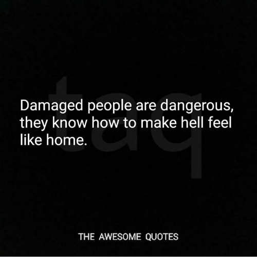 Love Each Other When Two Souls: Damaged People Are Dangerous They Know How To Make Hell