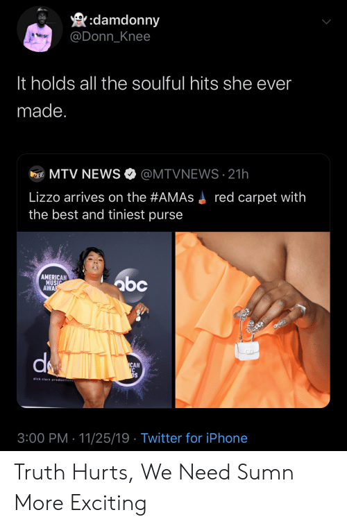 Abc, Blackpeopletwitter, and Funny: :damdonny  @Donn_Knee  It holds all the soulful hits she ever  made.  MTV NEWS  @MTVNEWS 21h  MNEWS  Lizzo arrives on the #AMAS  red carpet with  the best and tiniest purse  AMERICAN  MUSIC  AWA  abc  CAN  C  DS  dick clark productions  3:00 PM 11/25/19 Twitter for iPhone Truth Hurts, We Need Sumn More Exciting