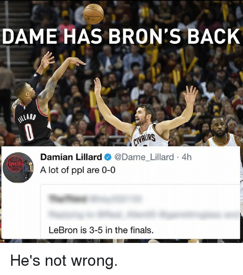 Finals, Memes, and Damian Lillard: DAME HAS BRON'S BACK  Damian Lillard  @Dame Lillard 4h  iPcit  A lot of ppl are 0-0  LeBron is 3-5 in the finals He's not wrong.