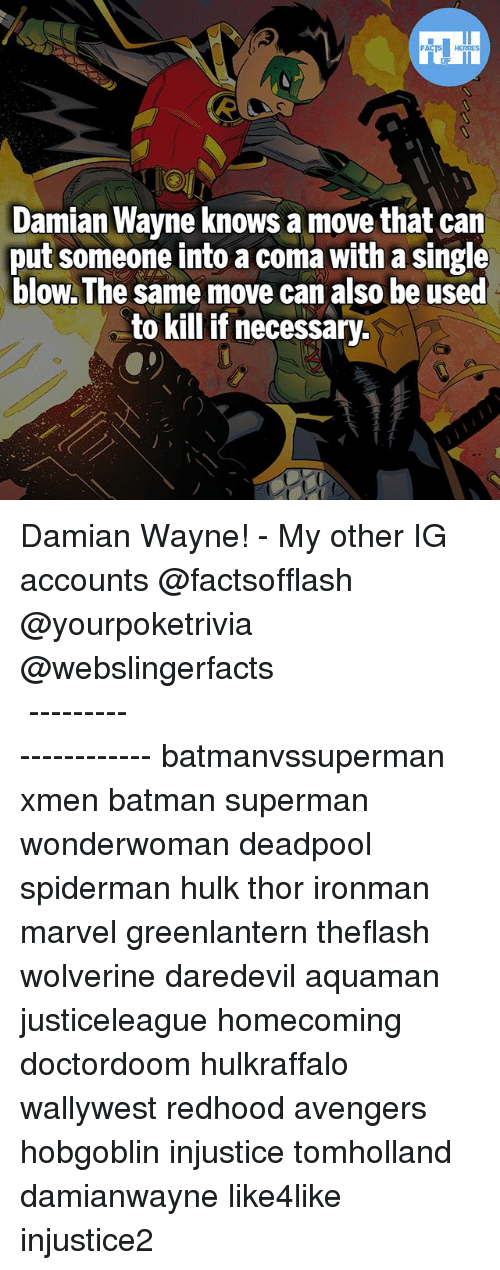 Batman, Memes, and Superman: Damian Wayne knows a move that can  put someone into a coma with a single  blow. The same move can also be used  to kill if necessary Damian Wayne! - My other IG accounts @factsofflash @yourpoketrivia @webslingerfacts ⠀⠀⠀⠀⠀⠀⠀⠀⠀⠀⠀⠀⠀⠀⠀⠀⠀⠀⠀⠀⠀⠀⠀⠀⠀⠀⠀⠀⠀⠀⠀⠀⠀⠀⠀⠀ ⠀⠀--------------------- batmanvssuperman xmen batman superman wonderwoman deadpool spiderman hulk thor ironman marvel greenlantern theflash wolverine daredevil aquaman justiceleague homecoming doctordoom hulkraffalo wallywest redhood avengers hobgoblin injustice tomholland damianwayne like4like injustice2