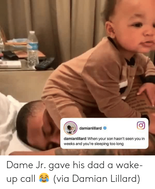 Dad, Memes, and Damian Lillard: damianlillard  damianlillard When your son hasn't seen you in  weeks and you're sleeping too long Dame Jr. gave his dad a wake-up call 😂 (via Damian Lillard)