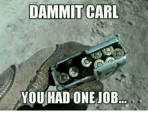 dammit carl you had one job 32692437 dammit carl you had one job meme on me me