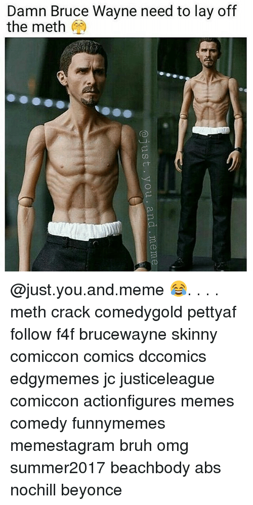 Beyonce, Bruh, and Meme: Damn Bruce Wayne need to lay off  the meth  3  (D  3 @just.you.and.meme 😂. . . . meth crack comedygold pettyaf follow f4f brucewayne skinny comiccon comics dccomics edgymemes jc justiceleague comiccon actionfigures memes comedy funnymemes memestagram bruh omg summer2017 beachbody abs nochill beyonce