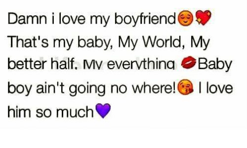 Damn I Love My Boyfriend Thats My Baby My World My Better Half Mv