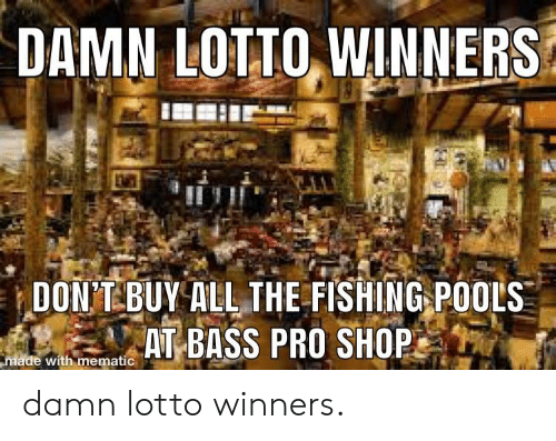 DAMN LOTIOWINNERS DONTBUYALTHE FISHING POOLS AT BASS PRO SHOP With