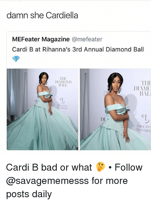Bad, Memes, and Bali: damn she Cardiella  MEFeater Magazine @mefeater  Cardi B at Rihanna's 3rd Annual Diamond Ball  ITII  DIXM( )11)  BALI  TIII  DIANIC  BAL  cl  clara honel  undation  C.  DI  clara lion  foundatic Cardi B bad or what 🤔 • Follow @savagememesss for more posts daily