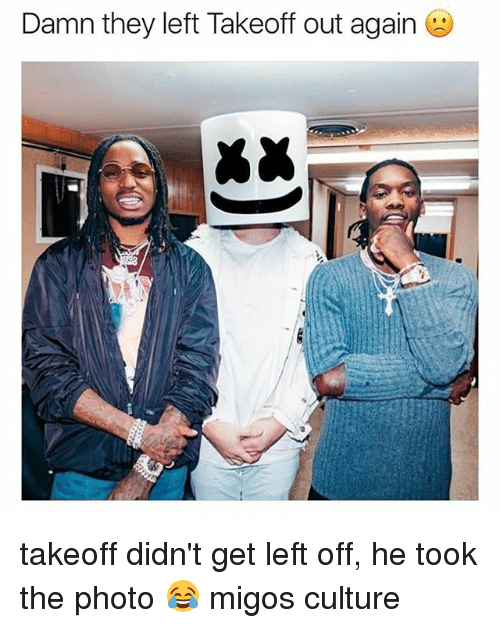 Memes, Migos, and 🤖: Damn they left Takeoff out again takeoff didn't get left off, he took the photo 😂 migos culture