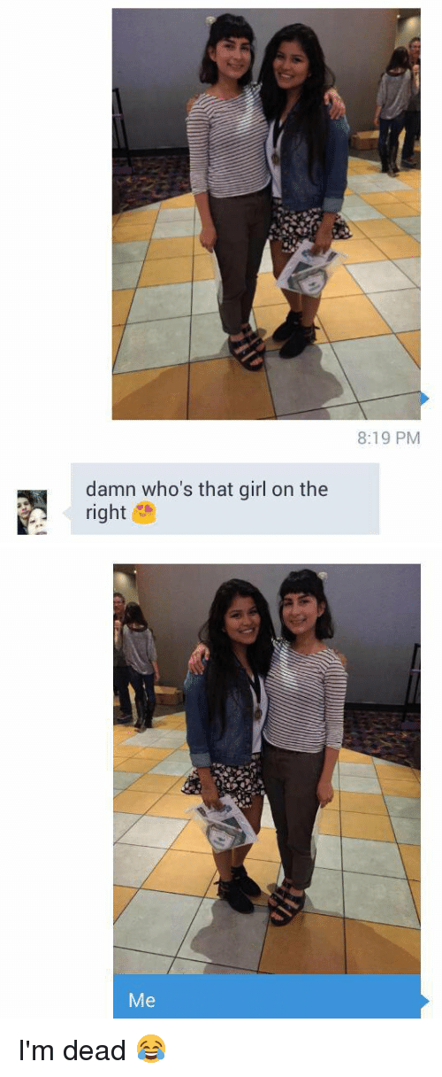 damn whos that girl on the right 8 19 pm me 2243649 damn who's that girl on the right 819 pm me i'm dead 😂 girls meme