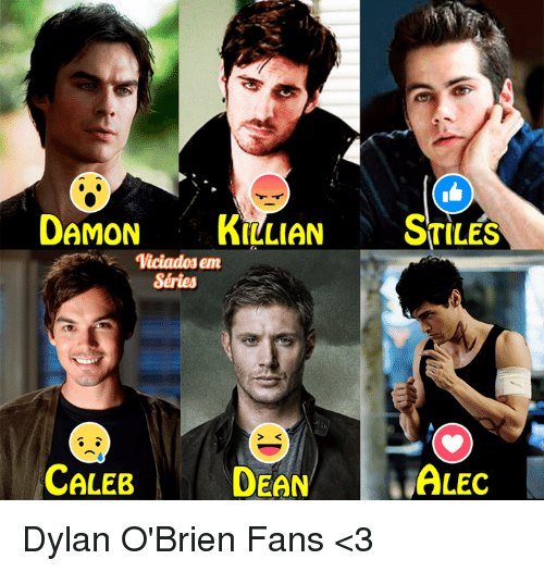 Dylan O'Brien, Memes, and 🤖: DAMON  KILLIAN  STILES  iciado em  Séries  CALEB  ALEC  DEAN Dylan O'Brien Fans <3