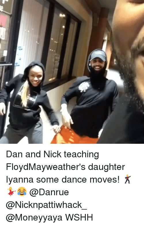 Memes, Wshh, and Nick: Dan and Nick teaching FloydMayweather's daughter Iyanna some dance moves! 🕺💃😂 @Danrue @Nicknpattiwhack_ @Moneyyaya WSHH