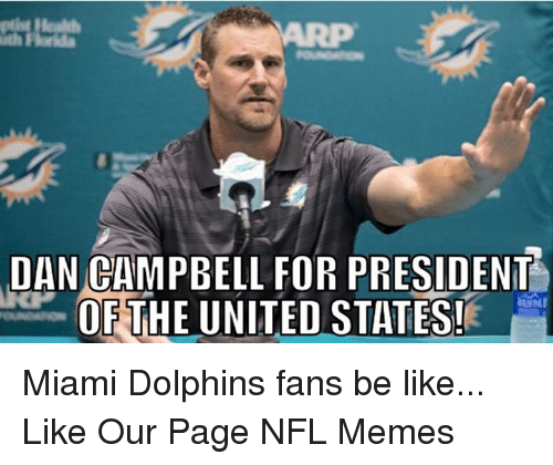 dan campbell for president of the united states miami dolphins 456756 ✅ 25 best memes about dolphins fan dolphins fan memes