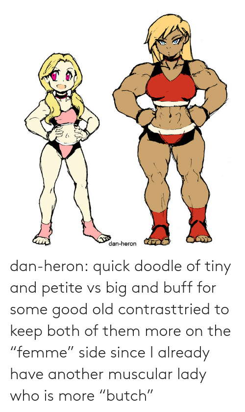 """Tumblr, Blog, and Doodle: dan-heron:  quick doodle of tiny and petite vs big and buff for some good old contrasttried to keep both of them more on the """"femme"""" side since I already have another muscular lady who is more """"butch"""""""