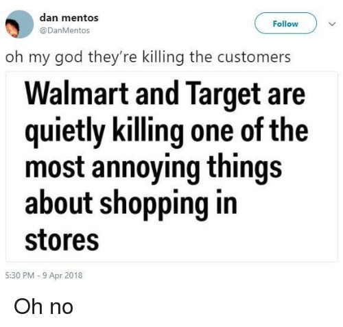 God, Mentos, and Oh My God: dan mentos  @DanMentos  Follow  oh my god they're killing the customers  Walmart and Target are  quietly killing one of the  most annoying things  about shopping in  stores  5:30 PM-9 Apr 2018 Oh no