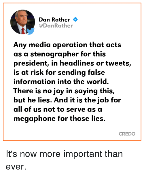 Dan Rather Any Media Operation That Acts As A Stenographer For This