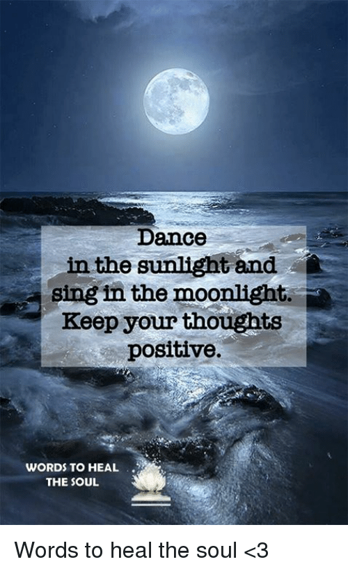 Dance In The Sunlight And Sing In The Moonlight Keep Your Thoughts