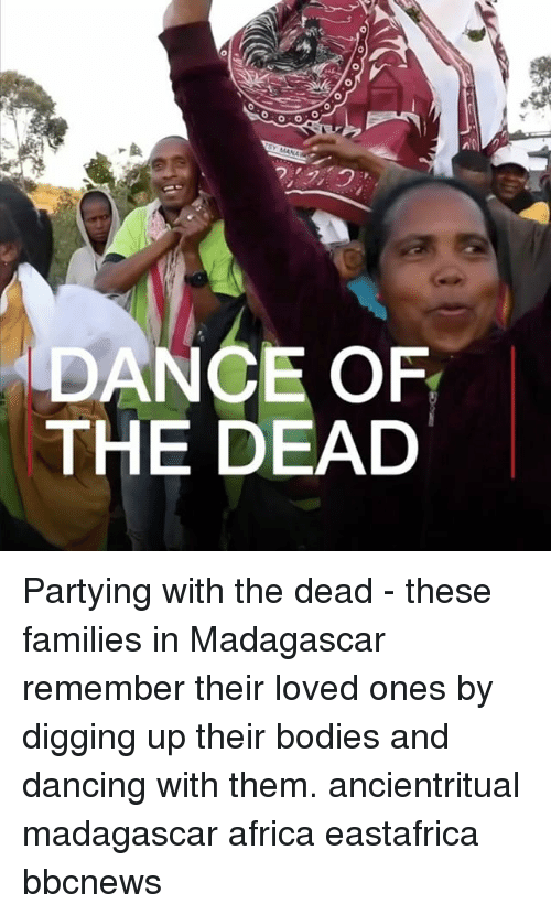 Africa, Bodies , and Dancing: DANCE OF  THE DEAD Partying with the dead - these families in Madagascar remember their loved ones by digging up their bodies and dancing with them. ancientritual madagascar africa eastafrica bbcnews
