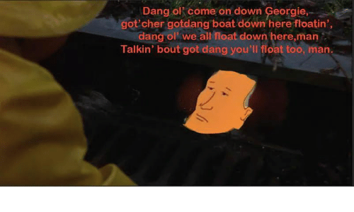 dang ol come on down georgie got cher gotdang boat down here floatin