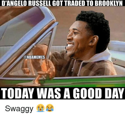 Nba, Brooklyn, and Good: D'ANGELO RUSSELL GOT TRADED TO BROOKLYN  @NBAMEMES  TODAY WAS A GOOD DAY Swaggy 😭😂