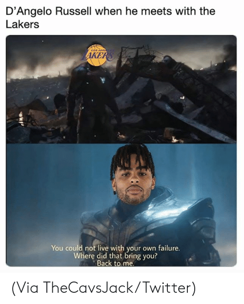 Los Angeles Lakers, Nba, and Twitter: D'Angelo Russell when he meets with the  Lakers  LOs ANG  AKERS  You could not live with your own failure.  Where did that bring you?  Back to me (Via TheCavsJack/Twitter)