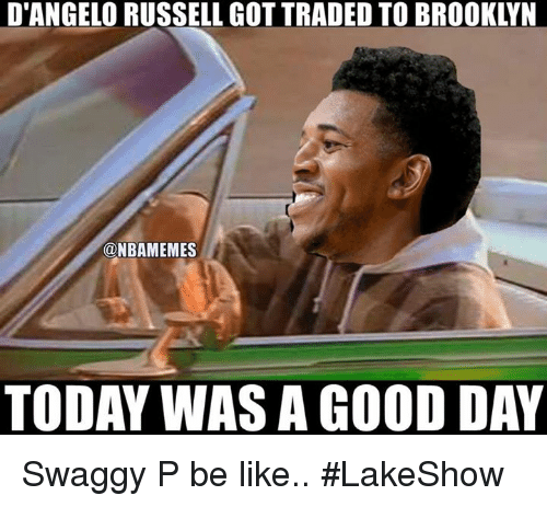 Be Like, Nba, and Brooklyn: D'ANGELORUSSELL GOT TRADED TO BROOKLYN  ONBAMEMES  TODAY WASA GOOD DAY Swaggy P be like.. #LakeShow