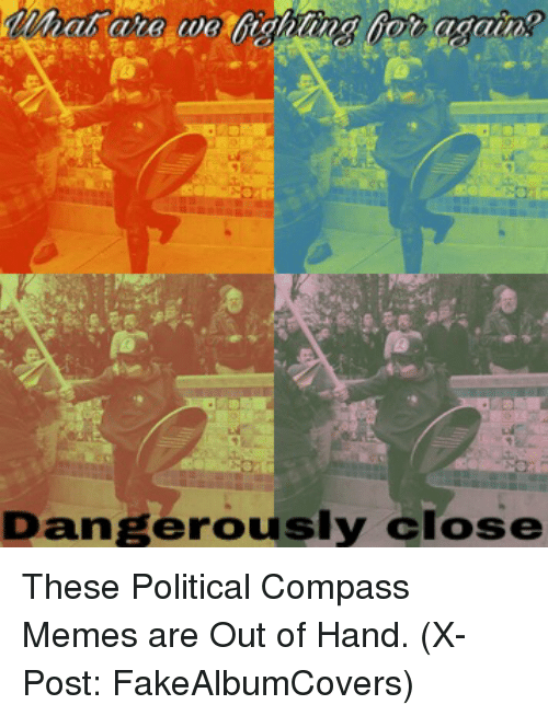 Dangerously Close These Political Compass Memes Are Out of ...