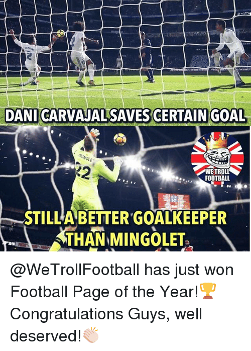 Football, Memes, and Troll: DANI CARVAJAL SAVES CERTAIN GOAL  WE TROLL  FOOTBALL  STILLA BETTER GOALKEEPER @WeTrollFootball has just won Football Page of the Year!🏆 Congratulations Guys, well deserved!👏🏻