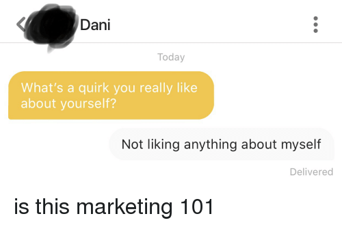 Today, Marketing, and You: Dani  Today  What's a quirk you really like  about yourself?  Not liking anything about myself  Delivered is this marketing 101
