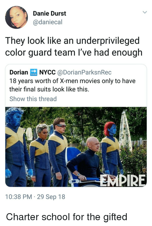 Movies, School, and Soon...: Danie Durst  @daniecal  They look like an underprivileged  color guard team l've had enough  Dorian0 NYCC @DorianParksnRec  18 years worth of X-men movies only to have  their final suits look like this  Show this thread  SOON  PIR  10:38 PM 29 Sep 18 Charter school for the gifted
