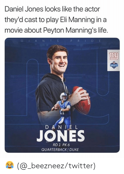 Eli Manning, Life, and Sports: Daniel Jones looks like the actor  they'd cast to play Eli Manning in a  movie about Peyton Manning's life.  P R D E  GLA NT S  ny  DRAFT  D AN IE L  JONES  RD1 PK 6  QUARTERBACK I DUKE 😂 (@_beezneez/twitter)