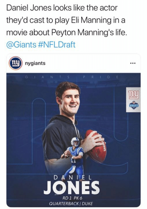 Eli Manning, Life, and Duke: Daniel Jones looks like the actor  they'd cast to play Eli Manning ina  movie about Peyton Manning's life.  @Giants #NFLDraft  nu  nygiants  A N  D E  ny  DANI E L  JONES  RD 1 PK 6  QUARTERBACK I DUKE