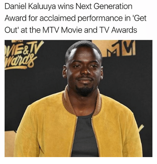 "Memes, Mtv, and Movie: Daniel Kaluuya wins Next Generation  Award for acclaimed performance in 'Get  Out"" at the MTV Movie and TV Awards"