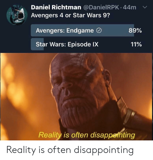 Daniel Richtman 44m Avengers 4 Or Star Wars 9 Avengers Endgame O 89 Star Wars Episode Ix 11 Reality Is Often Disappeihting Reality Is Often Disappointing Star Wars Meme On Me Me