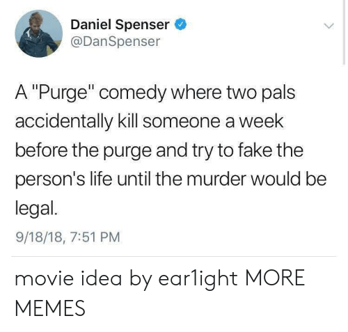 """Dank, Fake, and Life: Daniel Spenser  @DanSpenser  A """"Purge"""" comedy where two pals  accidentally kill someone a week  before the purge and try to fake the  person's life until the murder would be  legal.  9/18/18, 7:51 PM movie idea by ear1ight MORE MEMES"""