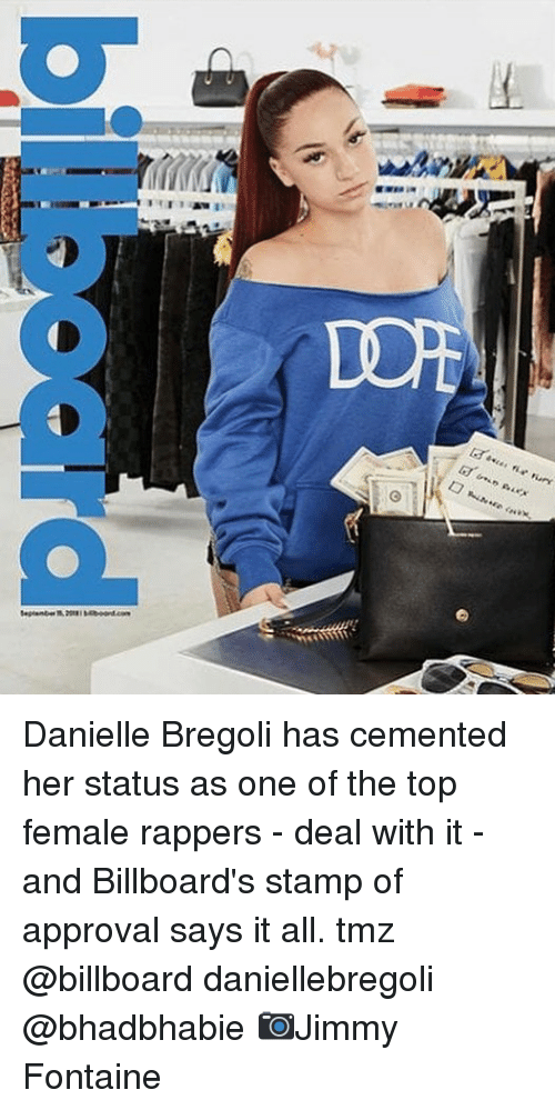 Billboard, Memes, and Rappers: Danielle Bregoli has cemented her status as one of the top female rappers - deal with it - and Billboard's stamp of approval says it all. tmz @billboard daniellebregoli @bhadbhabie 📷Jimmy Fontaine