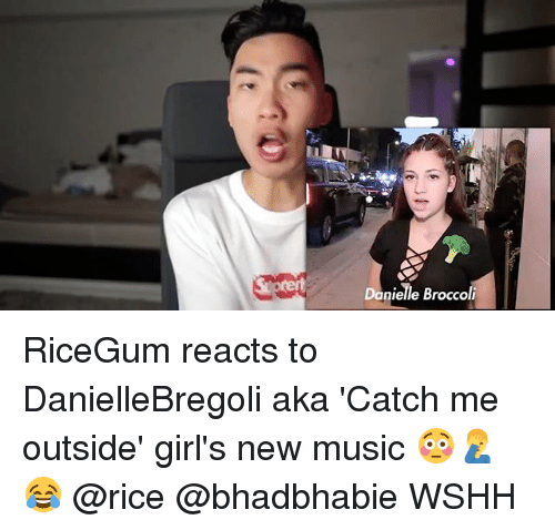 Girls, Memes, and Music: Danielle Broccoli RiceGum reacts to DanielleBregoli aka 'Catch me outside' girl's new music 😳🤦‍♂️😂 @rice @bhadbhabie WSHH